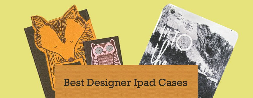 Best Designer Ipad Cases