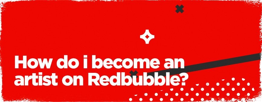 how-do-i-become-an-artist-on-redbubble