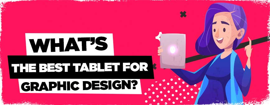 what-is-the-best-tablet-for-graphic-design